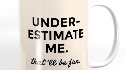 underestimate me